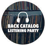 Back Catalog Listening Party