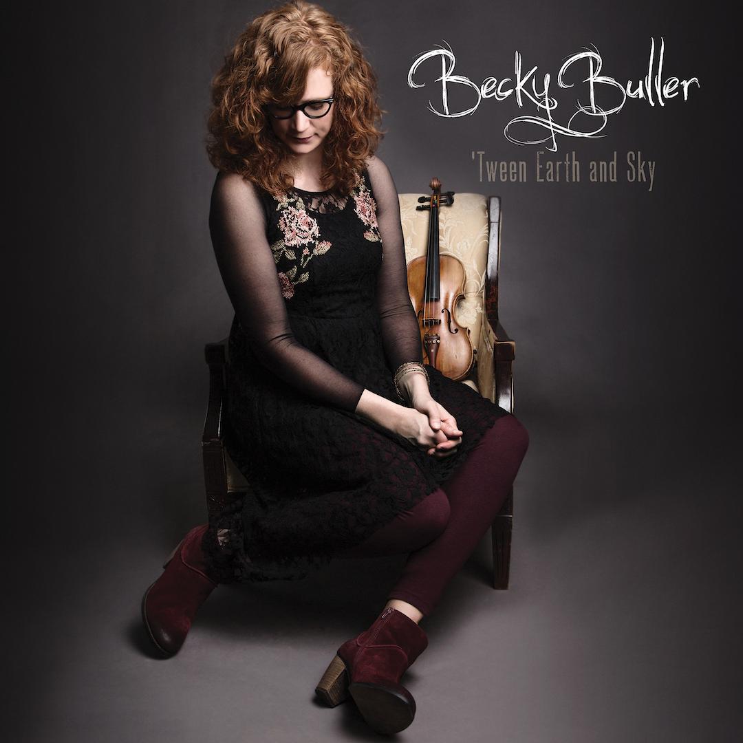 Becky Buller - Tween Earth And Sky Album Art