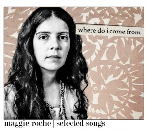 Where Do I Come From: Selected Songs from Maggie Roche Album Art