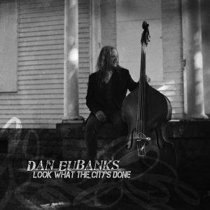 Dan Eubanks - Look What the City's Done to Me Album Art